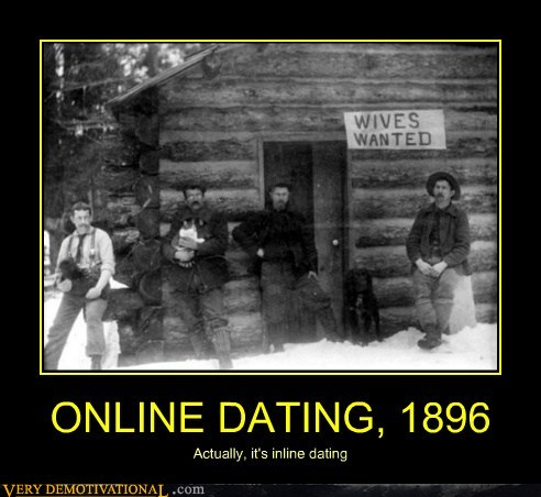 dating demotivational Do you want to have a relationship you have to sign up on this dating site and get free goal of developing personal and romantic relationships.