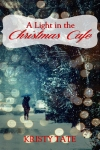 A Light S in the Christmas Cafe by Kristy Tate
