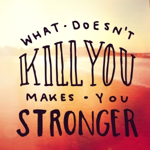 Inspirational Typographic Quote - What doesn't kill you makes you stronger